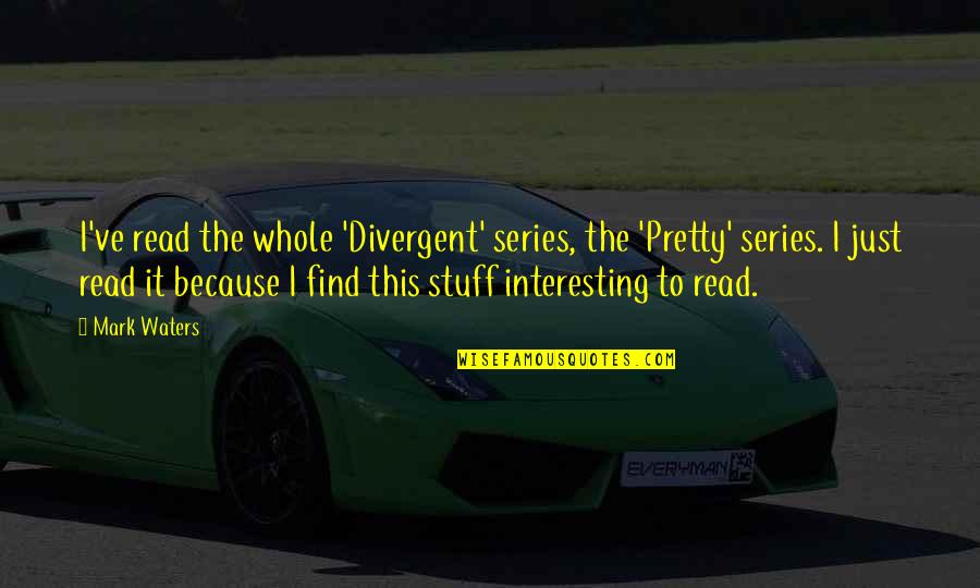 Divergent Quotes By Mark Waters: I've read the whole 'Divergent' series, the 'Pretty'