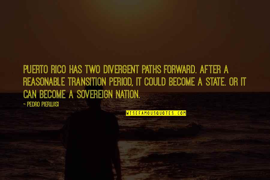Divergent Quotes By Pedro Pierluisi: Puerto Rico has two divergent paths forward. After
