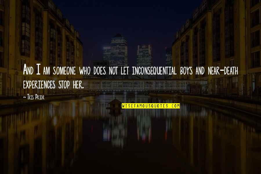 Divergent Quotes By Tris Prior: And I am someone who does not let