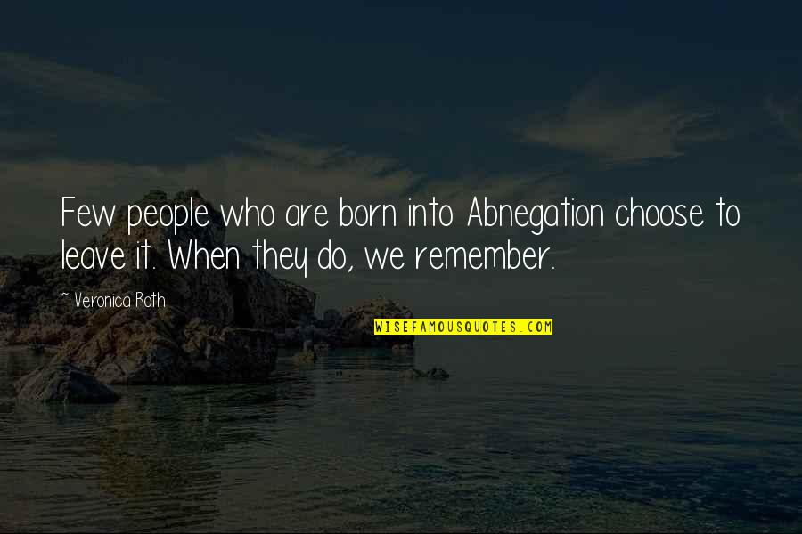 Divergent Quotes By Veronica Roth: Few people who are born into Abnegation choose
