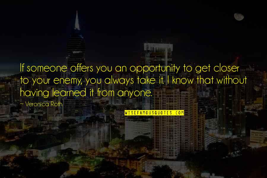 Divergent Quotes By Veronica Roth: If someone offers you an opportunity to get