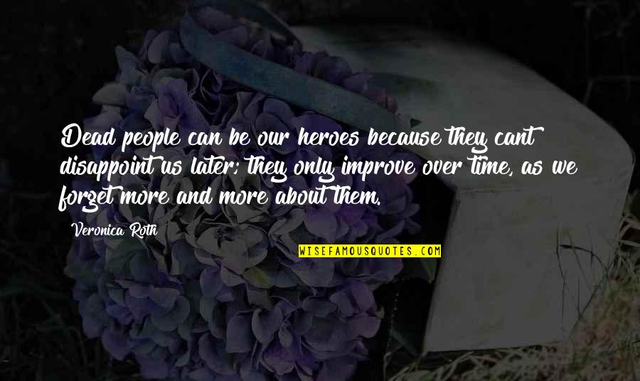 Divergent Quotes By Veronica Roth: Dead people can be our heroes because they