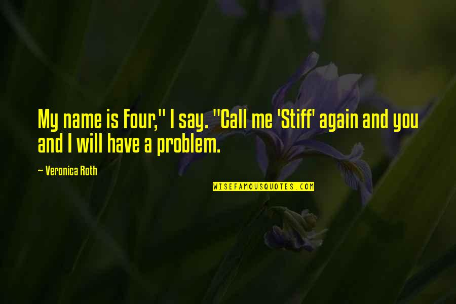 "Divergent Quotes By Veronica Roth: My name is Four,"" I say. ""Call me"