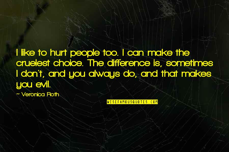 Divergent Quotes By Veronica Roth: I like to hurt people too. I can