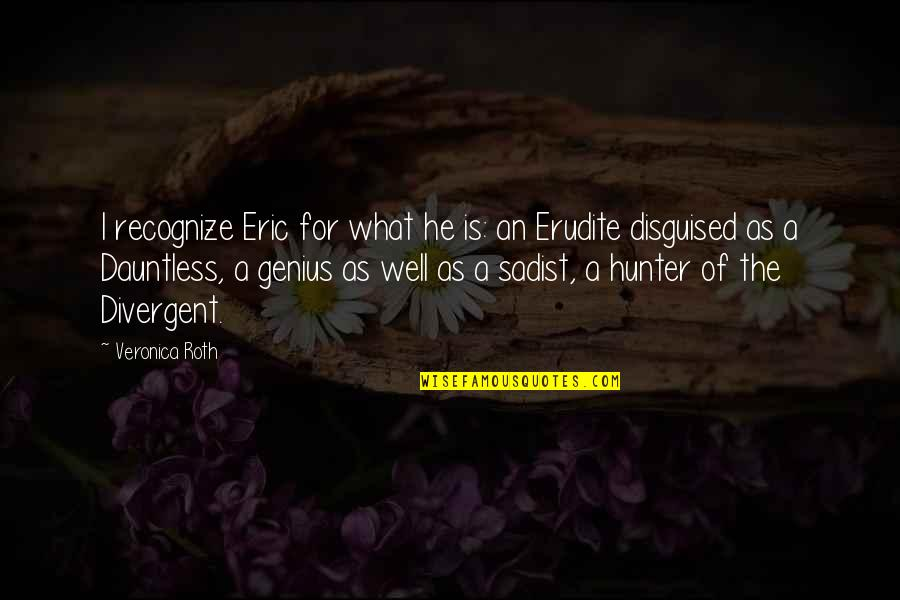 Divergent Quotes By Veronica Roth: I recognize Eric for what he is: an