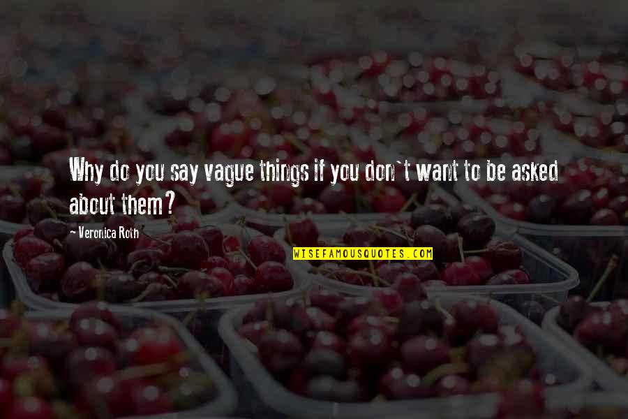 Divergent Quotes By Veronica Roth: Why do you say vague things if you