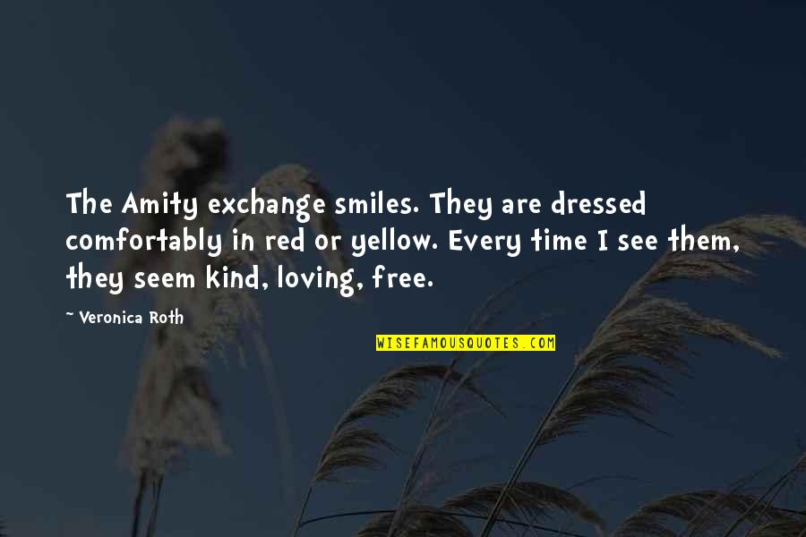 Divergent Quotes By Veronica Roth: The Amity exchange smiles. They are dressed comfortably