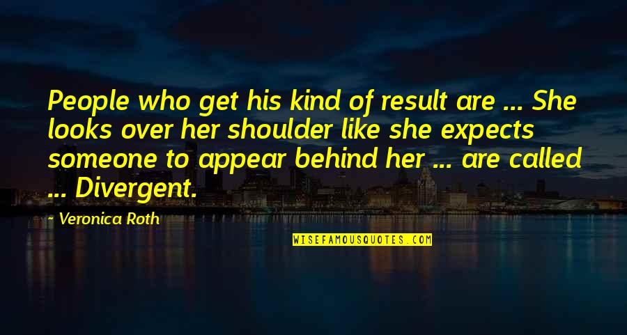 Divergent Quotes By Veronica Roth: People who get his kind of result are
