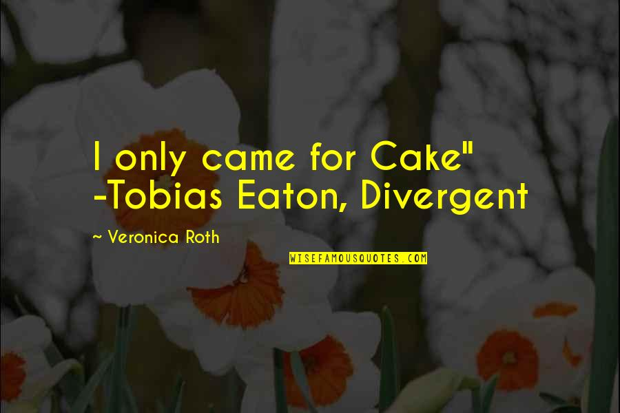 "Divergent Quotes By Veronica Roth: I only came for Cake"" -Tobias Eaton, Divergent"
