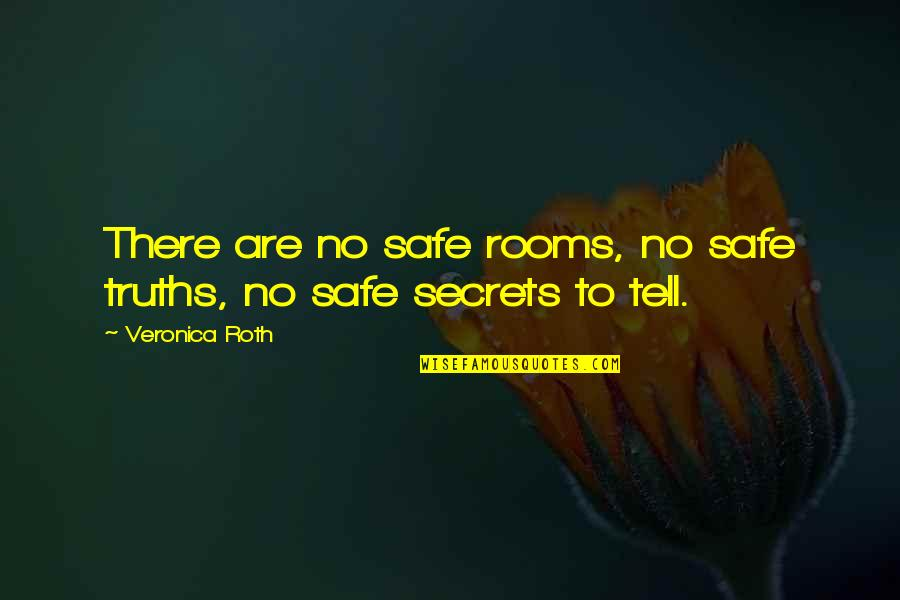 Divergent Quotes By Veronica Roth: There are no safe rooms, no safe truths,