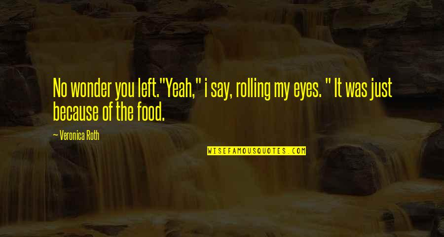 "Divergent Quotes By Veronica Roth: No wonder you left.""Yeah,"" i say, rolling my"