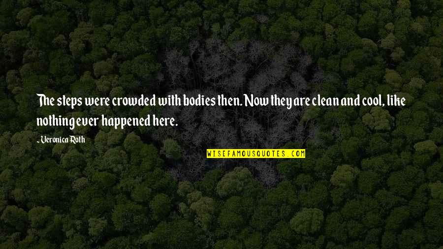 Divergent Quotes By Veronica Roth: The steps were crowded with bodies then. Now