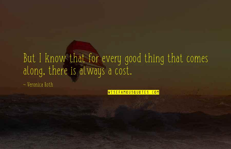 Divergent Quotes By Veronica Roth: But I know that for every good thing