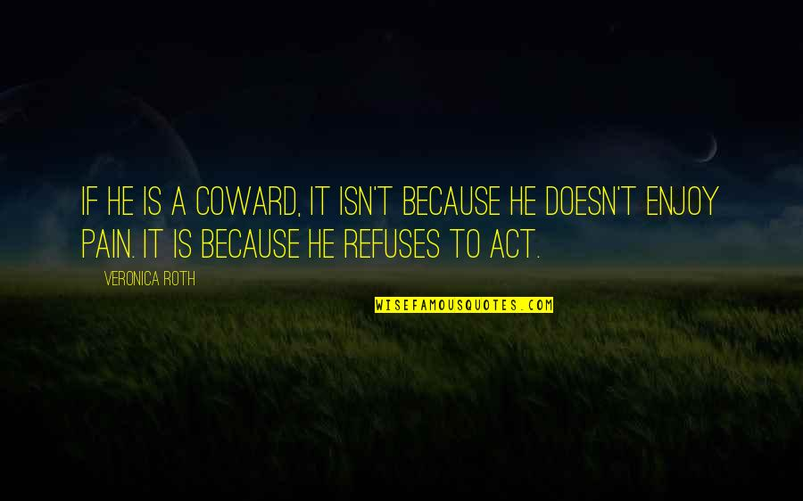 Divergent Quotes By Veronica Roth: If he is a coward, it isn't because