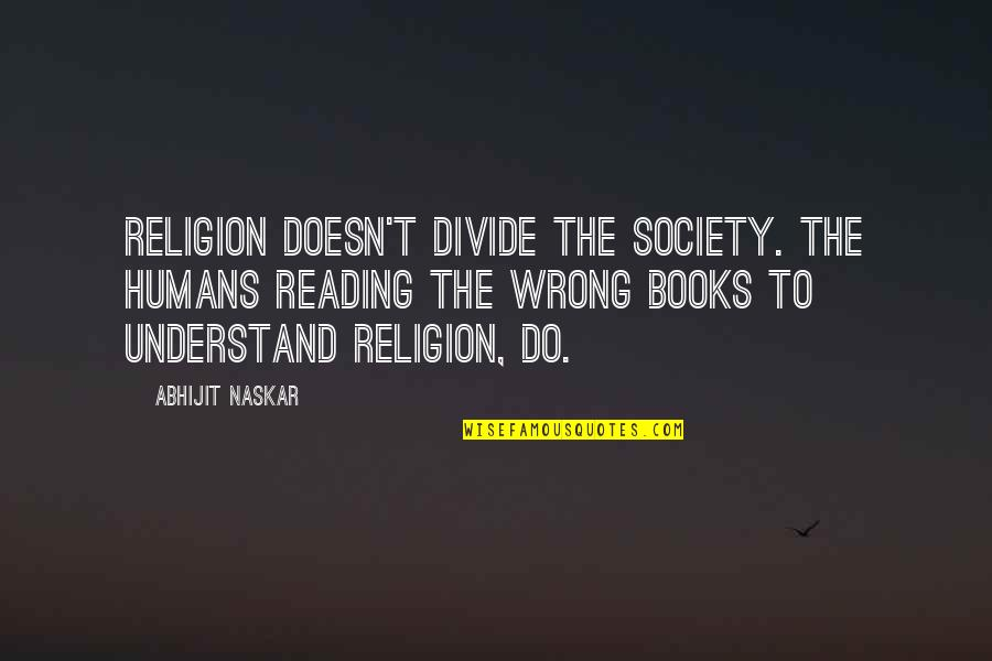 Diversity In Books Quotes By Abhijit Naskar: Religion doesn't divide the society. The humans reading