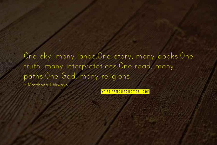 Diversity In Books Quotes By Matshona Dhliwayo: One sky, many lands.One story, many books.One truth,