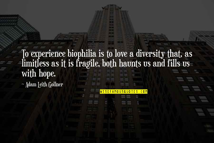 Diversity In The Us Quotes By Adam Leith Gollner: To experience biophilia is to love a diversity