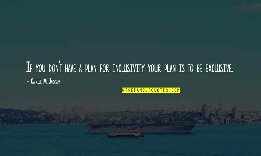 Diversity In The Us Quotes By Catrice M. Jackson: If you don't have a plan for inclusivity