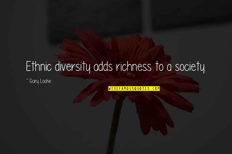 Diversity In The Us Quotes By Gary Locke: Ethnic diversity adds richness to a society.