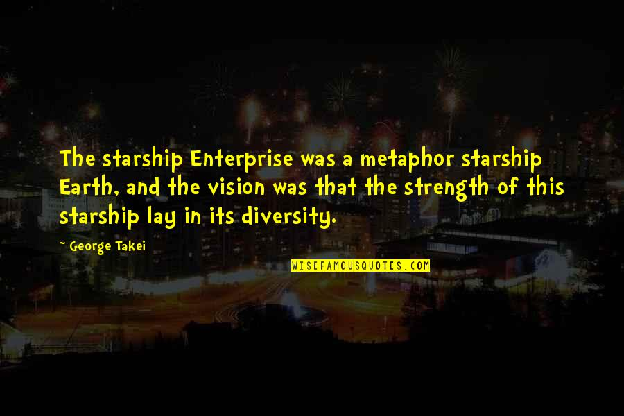 Diversity In The Us Quotes By George Takei: The starship Enterprise was a metaphor starship Earth,