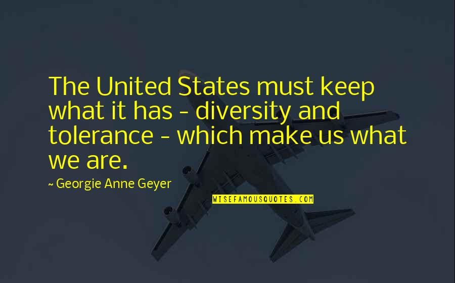 Diversity In The Us Quotes By Georgie Anne Geyer: The United States must keep what it has