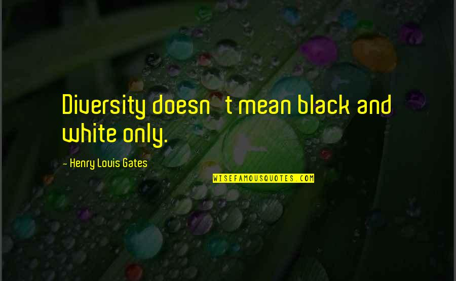 Diversity In The Us Quotes By Henry Louis Gates: Diversity doesn't mean black and white only.