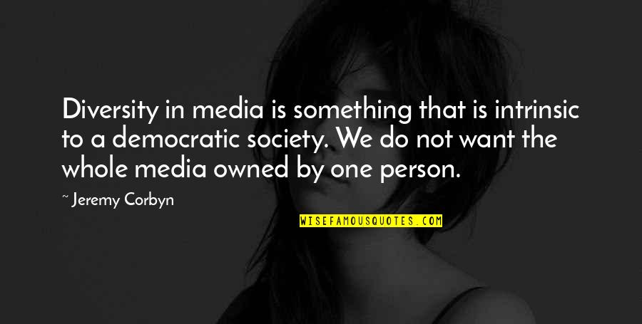 Diversity In The Us Quotes By Jeremy Corbyn: Diversity in media is something that is intrinsic
