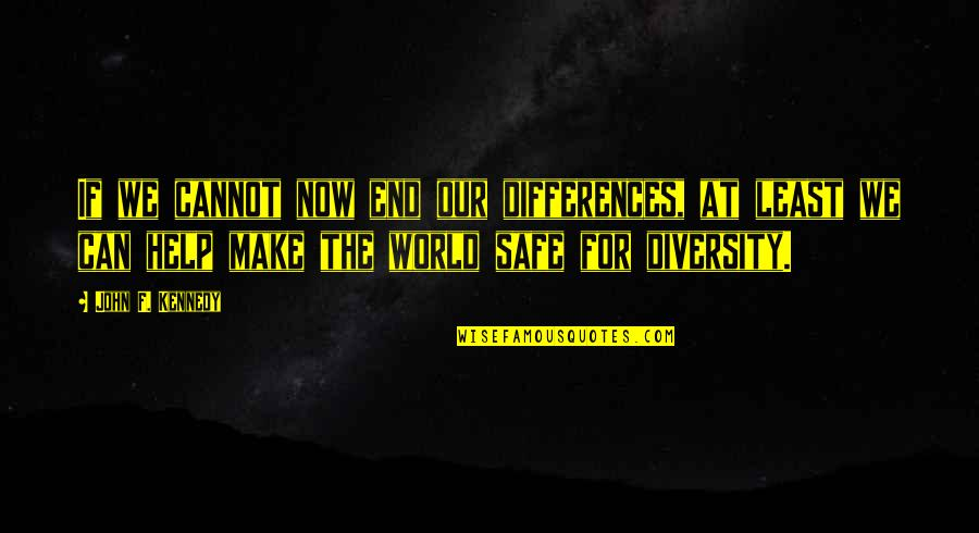 Diversity In The Us Quotes By John F. Kennedy: If we cannot now end our differences, at