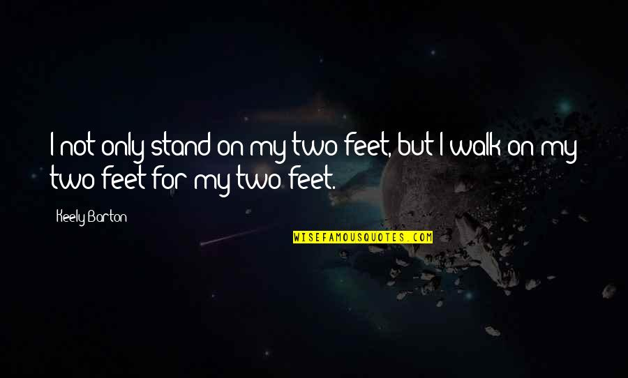 Diversity In The Us Quotes By Keely Barton: I not only stand on my two feet,