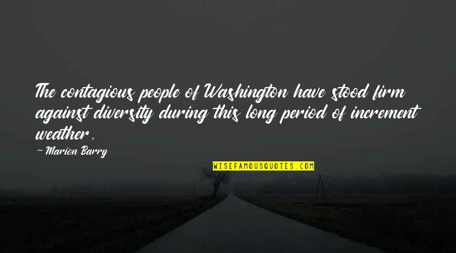 Diversity In The Us Quotes By Marion Barry: The contagious people of Washington have stood firm