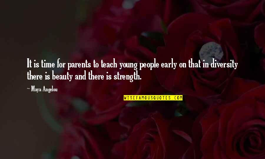 Diversity In The Us Quotes By Maya Angelou: It is time for parents to teach young