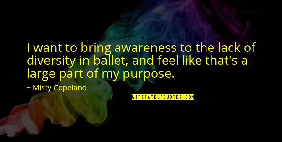 Diversity In The Us Quotes By Misty Copeland: I want to bring awareness to the lack