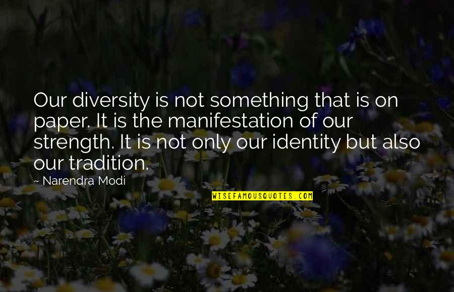 Diversity In The Us Quotes By Narendra Modi: Our diversity is not something that is on