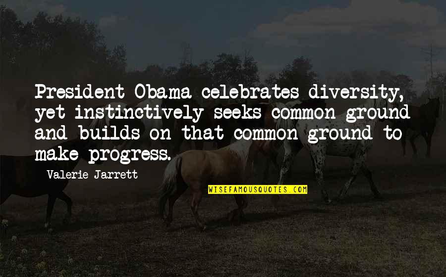 Diversity In The Us Quotes By Valerie Jarrett: President Obama celebrates diversity, yet instinctively seeks common