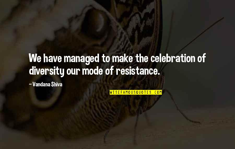 Diversity In The Us Quotes By Vandana Shiva: We have managed to make the celebration of