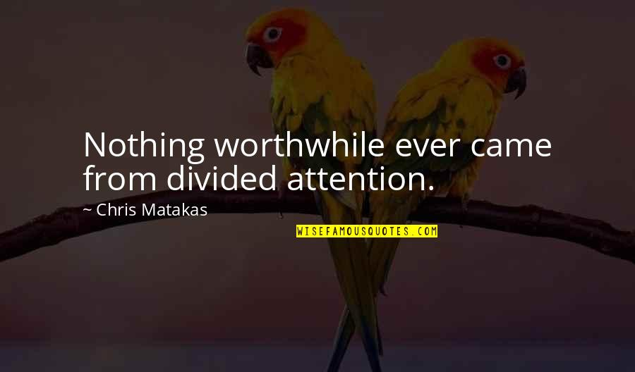 Divided Attention Quotes By Chris Matakas: Nothing worthwhile ever came from divided attention.