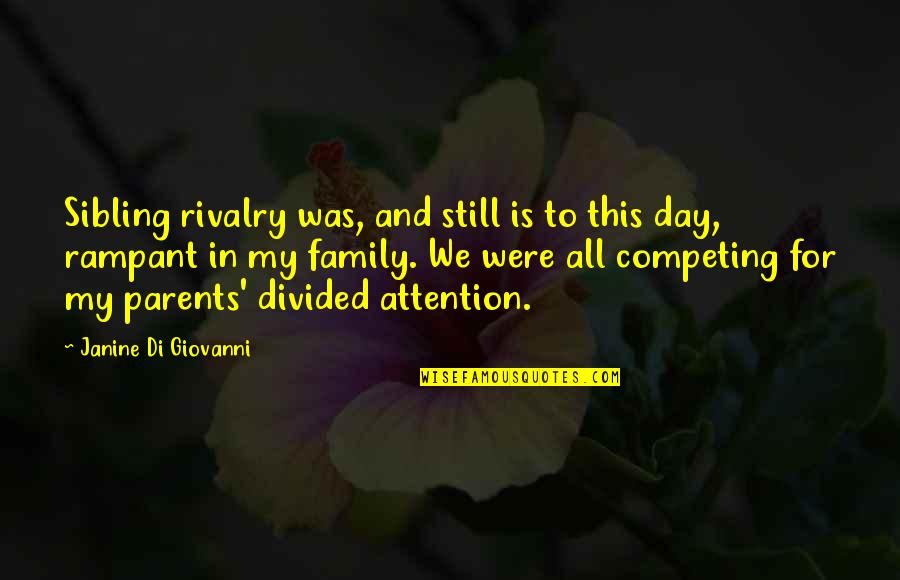 Divided Attention Quotes By Janine Di Giovanni: Sibling rivalry was, and still is to this