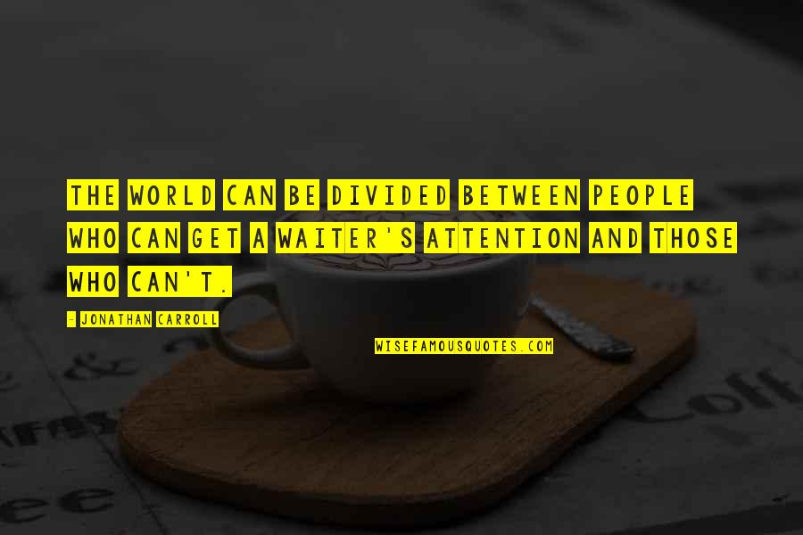 Divided Attention Quotes By Jonathan Carroll: The world can be divided between people who