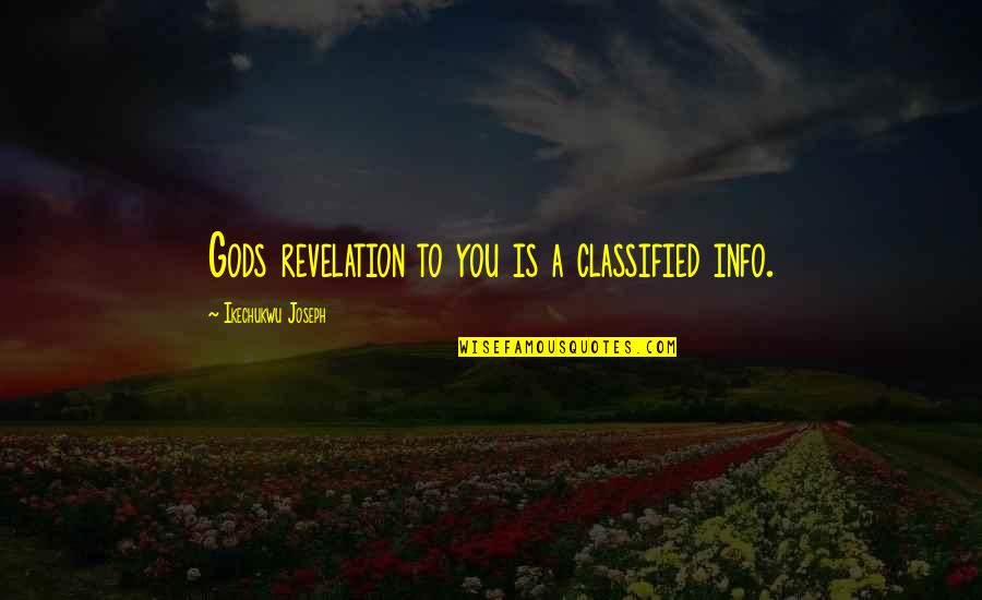 Divine Revelation Quotes By Ikechukwu Joseph: Gods revelation to you is a classified info.