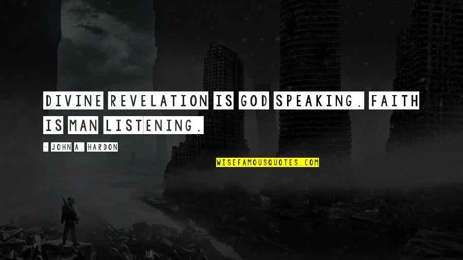 Divine Revelation Quotes By John A. Hardon: Divine Revelation is God speaking. Faith is man