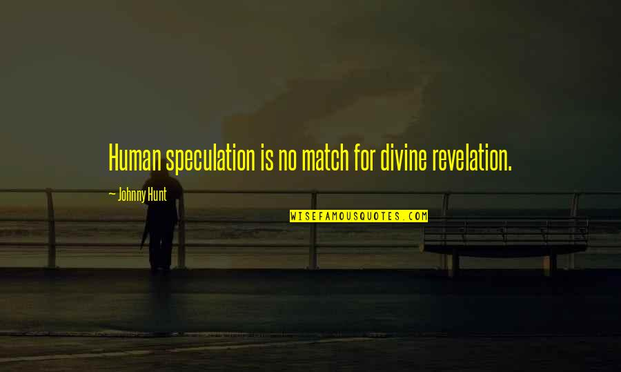Divine Revelation Quotes By Johnny Hunt: Human speculation is no match for divine revelation.