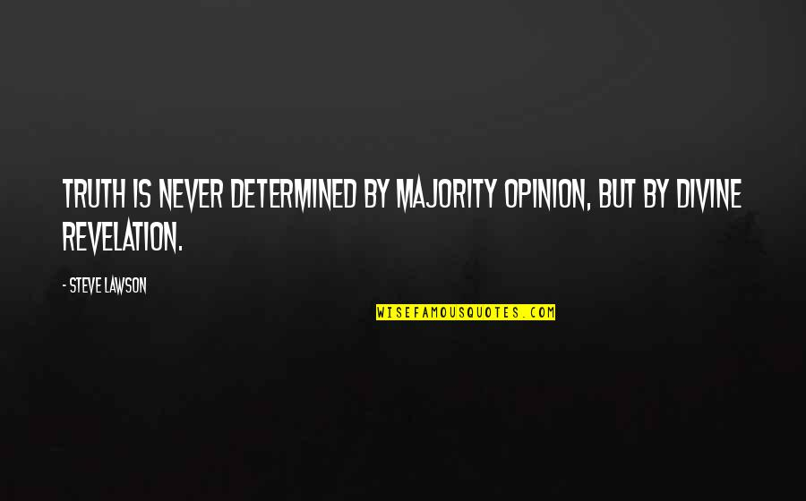 Divine Revelation Quotes By Steve Lawson: Truth is never determined by majority opinion, but