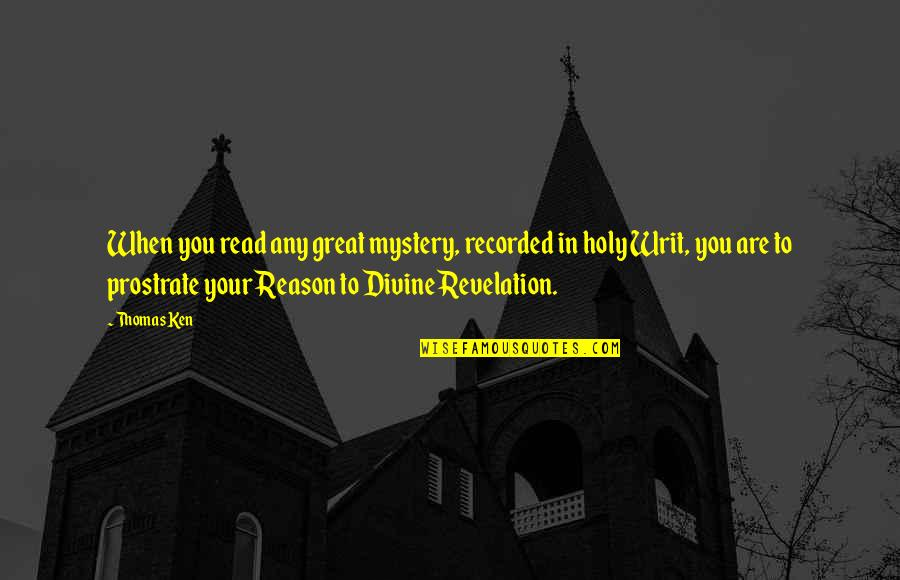 Divine Revelation Quotes By Thomas Ken: When you read any great mystery, recorded in