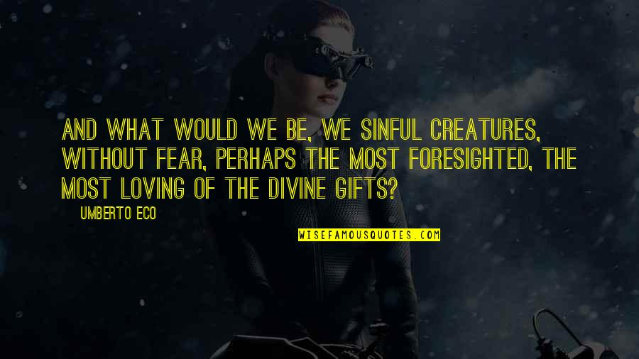Divine Revelation Quotes By Umberto Eco: And what would we be, we sinful creatures,