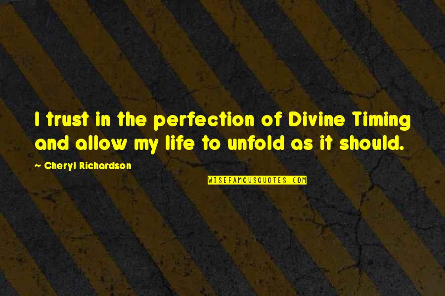 Divine Timing Quotes By Cheryl Richardson: I trust in the perfection of Divine Timing