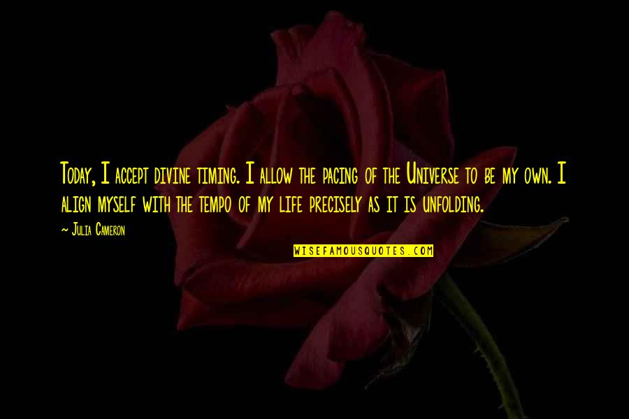 Divine Timing Quotes By Julia Cameron: Today, I accept divine timing. I allow the