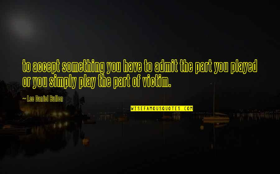 Divine Timing Quotes By Lee Daniel Bullen: to accept something you have to admit the