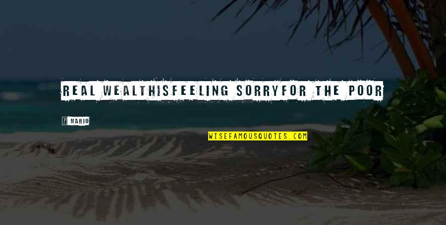 Divine Timing Quotes By Mario: Real wealthisfeeling sorryfor the poor