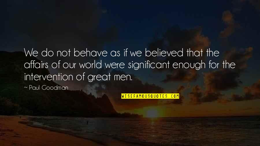 Divine Timing Quotes By Paul Goodman: We do not behave as if we believed