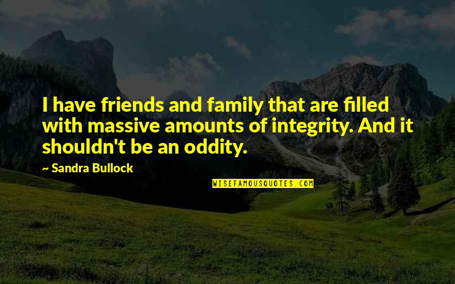 Divine Timing Quotes By Sandra Bullock: I have friends and family that are filled